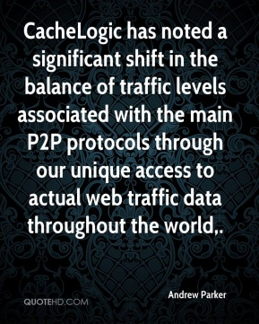 Andrew Parker - CacheLogic has noted a significant shift in the balance of traffic levels associated with the main P2P protocols through our unique access to actual web traffic data throughout the world.