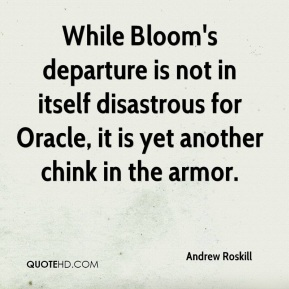 Andrew Roskill - While Bloom's departure is not in itself disastrous for Oracle, it is yet another chink in the armor.