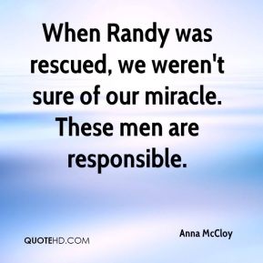 Anna McCloy - When Randy was rescued, we weren't sure of our miracle. These men are responsible.