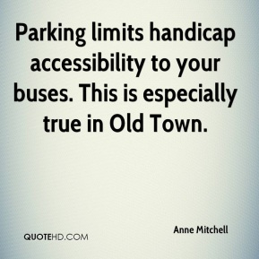 Anne Mitchell - Parking limits handicap accessibility to your buses. This is especially true in Old Town.
