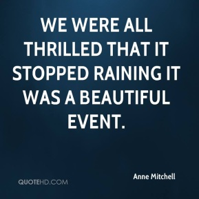 We were all thrilled that it stopped raining… it was a beautiful event.