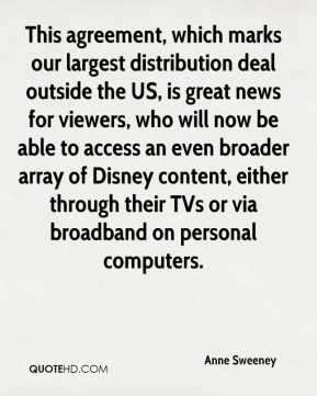 This agreement, which marks our largest distribution deal outside the US, is great news for viewers, who will now be able to access an even broader array of Disney content, either through their TVs or via broadband on personal computers.