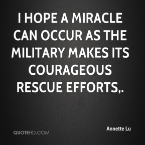 Annette Lu - I hope a miracle can occur as the military makes its courageous rescue efforts.