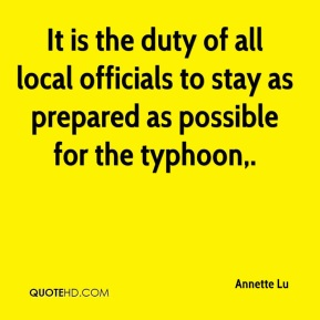 Annette Lu - It is the duty of all local officials to stay as prepared as possible for the typhoon.