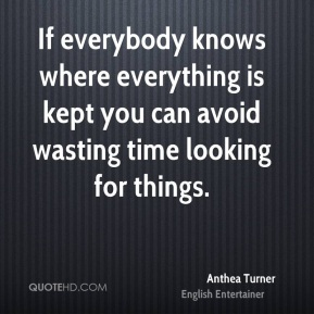 Anthea Turner - If everybody knows where everything is kept you can avoid wasting time looking for things.