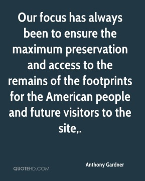 Our focus has always been to ensure the maximum preservation and access to the remains of the footprints for the American people and future visitors to the site.
