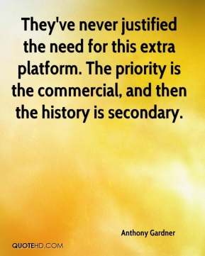 Anthony Gardner - They've never justified the need for this extra platform. The priority is the commercial, and then the history is secondary.