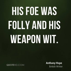 Anthony Hope - His foe was folly and his weapon wit.
