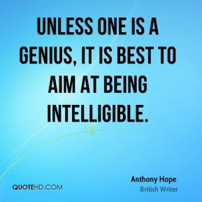 Anthony Hope - Unless one is a genius, it is best to aim at being intelligible.