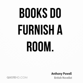 Anthony Powell - Books do furnish a room.