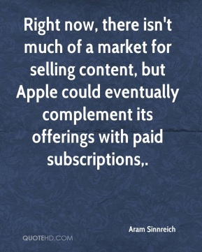 Aram Sinnreich - Right now, there isn't much of a market for selling content, but Apple could eventually complement its offerings with paid subscriptions.