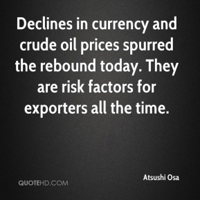 Atsushi Osa - Declines in currency and crude oil prices spurred the rebound today. They are risk factors for exporters all the time.