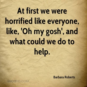 At first we were horrified like everyone, like, 'Oh my gosh', and what could we do to help.