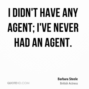 I didn't have any agent; I've never had an agent.