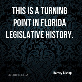 Barney Bishop - This is a turning point in Florida legislative history.