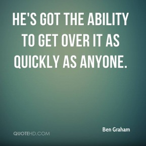 He's got the ability to get over it as quickly as anyone.