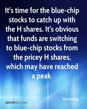 Ben Kwong - It's time for the blue-chip stocks to catch up with the H shares. It's obvious that funds are switching to blue-chip stocks from the pricey H shares, which may have reached a peak.