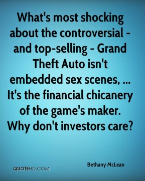 Bethany McLean - What's most shocking about the controversial - and top-selling - Grand Theft Auto isn't embedded sex scenes, ... It's the financial chicanery of the game's maker. Why don't investors care?