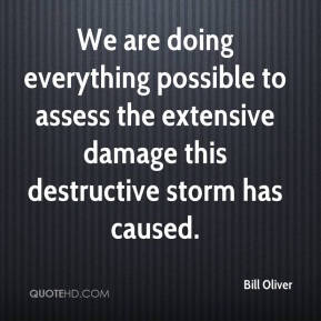 Bill Oliver - We are doing everything possible to assess the extensive damage this destructive storm has caused.