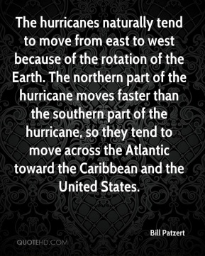 The hurricanes naturally tend to move from east to west because of the rotation of the Earth. The northern part of the hurricane moves faster than the southern part of the hurricane, so they tend to move across the Atlantic toward the Caribbean and the United States.