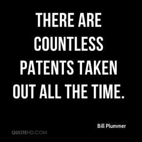 Bill Plummer - There are countless patents taken out all the time.