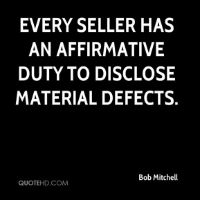 Every seller has an affirmative duty to disclose material defects.