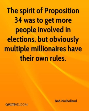Bob Mulholland - The spirit of Proposition 34 was to get more people involved in elections, but obviously multiple millionaires have their own rules.