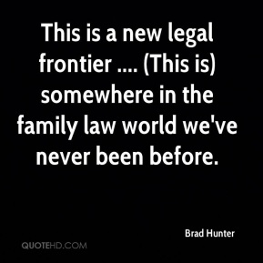 Brad Hunter - This is a new legal frontier .... (This is) somewhere in the family law world we've never been before.