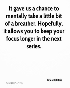 Brian Rafalski - It gave us a chance to mentally take a little bit of a breather. Hopefully, it allows you to keep your focus longer in the next series.