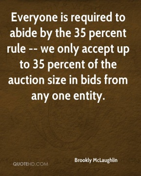 Brookly McLaughlin - Everyone is required to abide by the 35 percent rule -- we only accept up to 35 percent of the auction size in bids from any one entity.