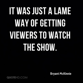 Bryant McKinnie - It was just a lame way of getting viewers to watch the show.