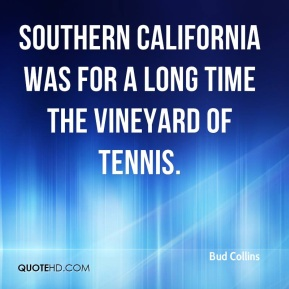 Bud Collins - Southern California was for a long time the vineyard of tennis.