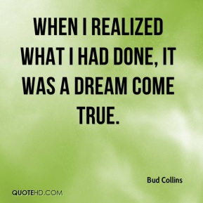 Bud Collins - When I realized what I had done, it was a dream come true.