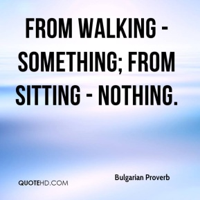 From walking - something; from sitting - nothing.
