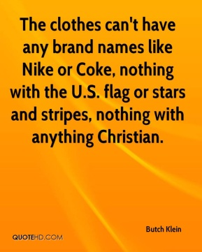 Butch Klein - The clothes can't have any brand names like Nike or Coke, nothing with the U.S. flag or stars and stripes, nothing with anything Christian.