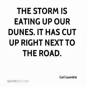 Carl Laundrie - The storm is eating up our dunes. It has cut up right next to the road.