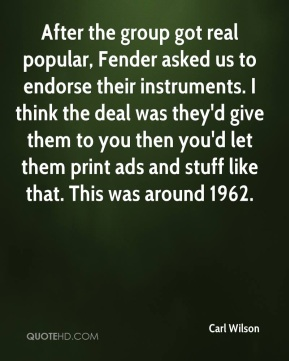 Carl Wilson - After the group got real popular, Fender asked us to endorse their instruments. I think the deal was they'd give them to you then you'd let them print ads and stuff like that. This was around 1962.