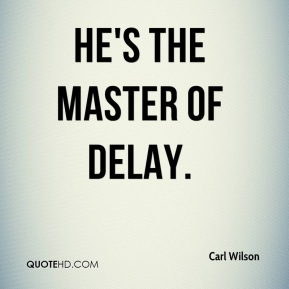 Carl Wilson - He's the master of delay.