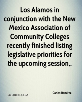 Carlos Ramirez - Los Alamos in conjunction with the New Mexico Association of Community Colleges recently finished listing legislative priorities for the upcoming session.