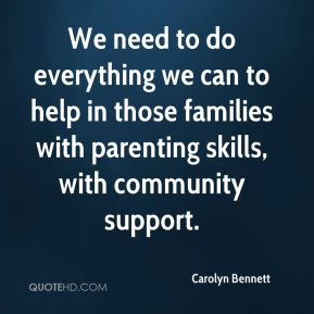 Carolyn Bennett - We need to do everything we can to help in those families with parenting skills, with community support.