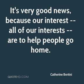 It's very good news, because our interest -- all of our interests -- are to help people go home.
