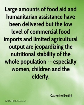 Large amounts of food aid and humanitarian assistance have been delivered but the low level of commercial food imports and limited agricultural output are jeopardizing the nutritional stability of the whole population -- especially women, children and the elderly.