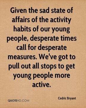 Given the sad state of affairs of the activity habits of our young people, desperate times call for desperate measures. We've got to pull out all stops to get young people more active.