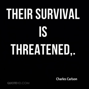 Charles Carlson - Their survival is threatened.