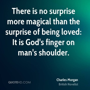 There is no surprise more magical than the surprise of being loved: It is God's finger on man's shoulder.
