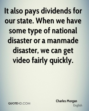 Charles Morgan - It also pays dividends for our state. When we have some type of national disaster or a manmade disaster, we can get video fairly quickly.