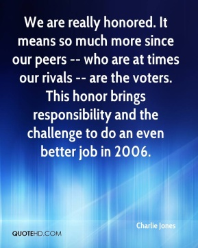We are really honored. It means so much more since our peers -- who are at times our rivals -- are the voters. This honor brings responsibility and the challenge to do an even better job in 2006.
