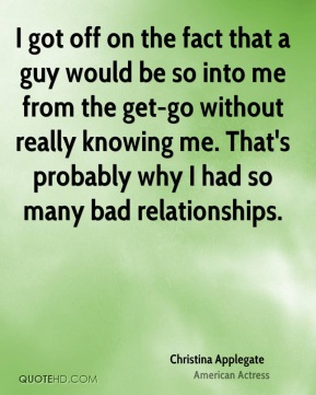 I got off on the fact that a guy would be so into me from the get-go without really knowing me. That's probably why I had so many bad relationships.
