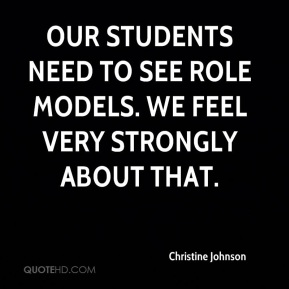 Our students need to see role models. We feel very strongly about that.