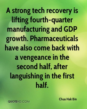 Chua Hak Bin - A strong tech recovery is lifting fourth-quarter manufacturing and GDP growth. Pharmaceuticals have also come back with a vengeance in the second half, after languishing in the first half.
